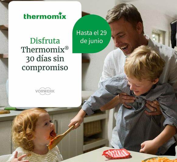 DISFRUTA DE Thermomix® EN TU CASA 30 DÍAS GRATIS SIN COMPROMISO