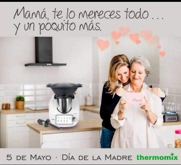 DÍA DE LA MADRE, REGALA ILUSIÓN, REGALA Thermomix® ,APROVECHA EL ULTIMO DIA DEL 0%